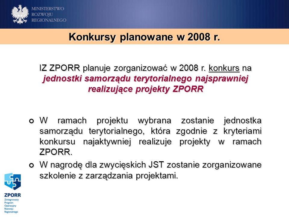 W ramach projektu wybrana zostanie jednostka samorządu terytorialnego, która zgodnie z kryteriami konkursu najaktywniej realizuje projekty w ramach ZPORR.