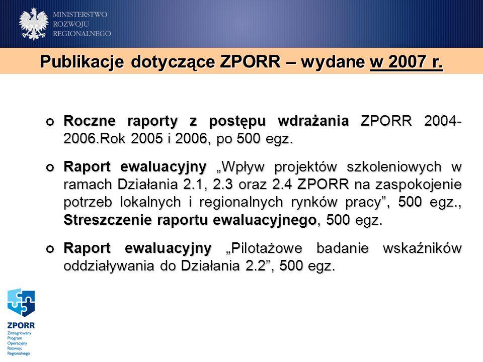 Roczne raporty z postępu wdrażania ZPORR 2004- 2006.Rok 2005 i 2006, po 500 egz. Roczne raporty z postępu wdrażania ZPORR 2004- 2006.Rok 2005 i 2006,