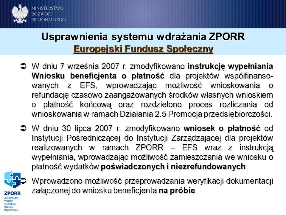 Usprawnienia systemu wdrażania ZPORR Europejski Fundusz Społeczny W dniu 7 września 2007 r. zmodyfikowano instrukcję wypełniania Wniosku beneficjenta