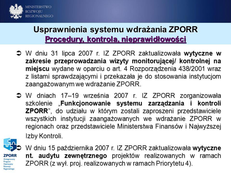 Usprawnienia systemu wdrażania ZPORR Procedury, kontrola, nieprawidłowości W dniu 31 lipca 2007 r. IZ ZPORR zaktualizowała wytyczne w zakresie przepro
