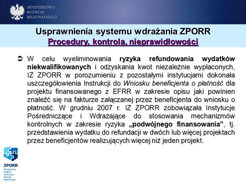 Usprawnienia systemu wdrażania ZPORR Procedury, kontrola, nieprawidłowości W celu wyeliminowania ryzyka refundowania wydatków niekwalifikowanych i odzyskania kwot niezależnie wypłaconych, IZ ZPORR w porozumieniu z pozostałymi instytucjami dokonała uszczegółowienia Instrukcji do Wniosku beneficjenta o płatność dla projektu finansowanego z EFRR w zakresie opisu jaki powinien znaleźć się na fakturze załączanej przez beneficjenta do wniosku o płatność.