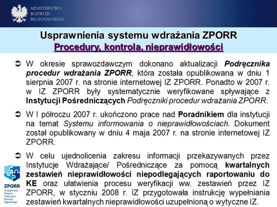 Usprawnienia systemu wdrażania ZPORR Procedury, kontrola, nieprawidłowości W okresie sprawozdawczym dokonano aktualizacji Podręcznika procedur wdrażan