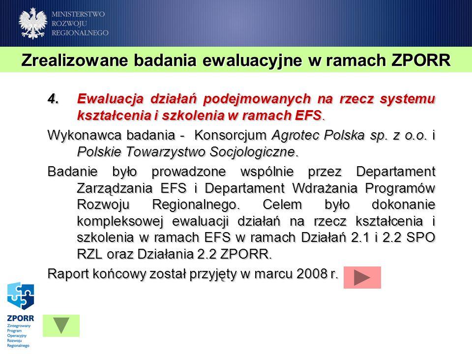 4.Ewaluacja działań podejmowanych na rzecz systemu kształcenia i szkolenia w ramach EFS. Wykonawca badania - Konsorcjum Agrotec Polska sp. z o.o. i Po