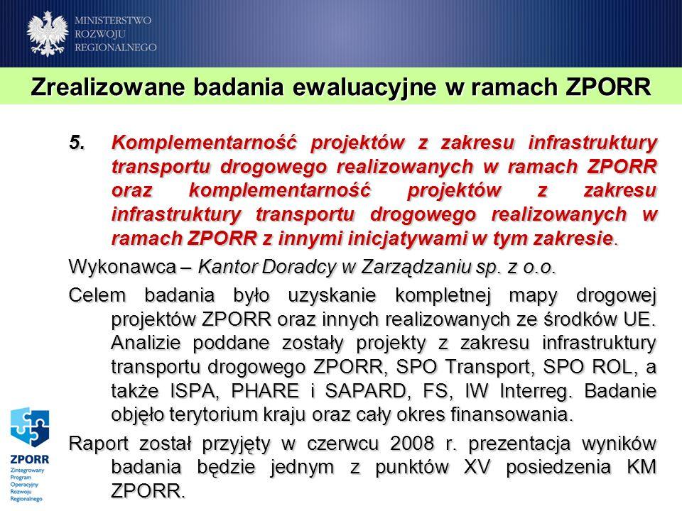 5.Komplementarność projektów z zakresu infrastruktury transportu drogowego realizowanych w ramach ZPORR oraz komplementarność projektów z zakresu infrastruktury transportu drogowego realizowanych w ramach ZPORR z innymi inicjatywami w tym zakresie.