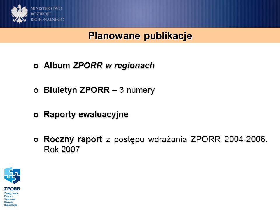 Album ZPORR w regionach Album ZPORR w regionach Biuletyn ZPORR – 3 numery Biuletyn ZPORR – 3 numery Raporty ewaluacyjne Raporty ewaluacyjne Roczny raport z postępu wdrażania ZPORR 2004-2006.