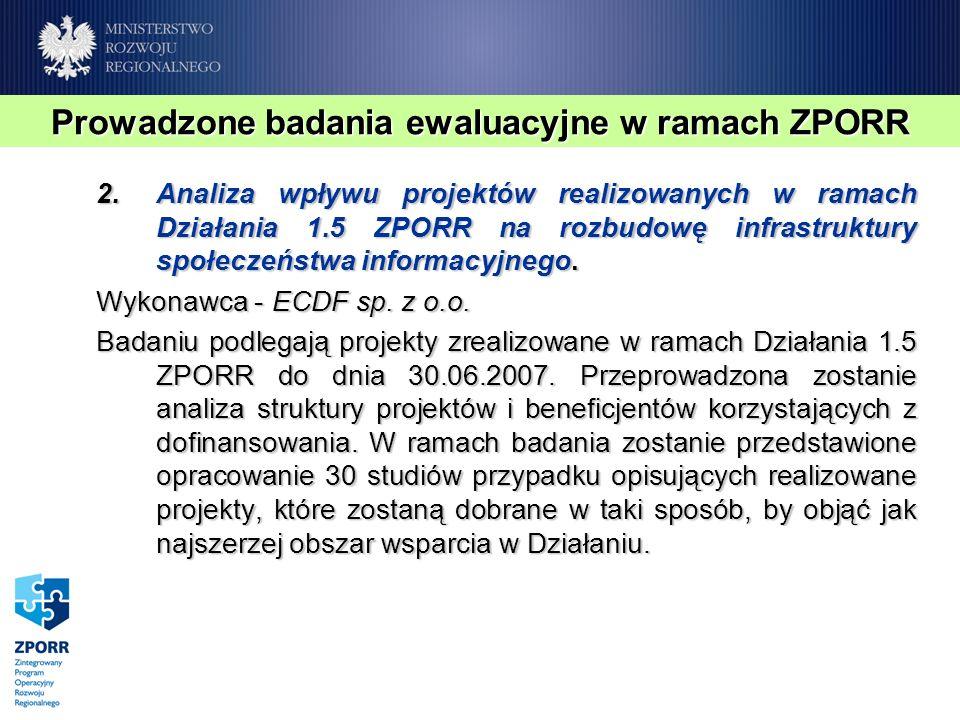 2.Analiza wpływu projektów realizowanych w ramach Działania 1.5 ZPORR na rozbudowę infrastruktury społeczeństwa informacyjnego. Wykonawca - ECDF sp. z