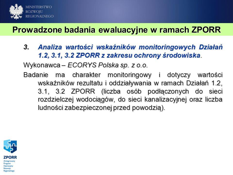3.Analiza wartości wskaźników monitoringowych Działań 1.2, 3.1, 3.2 ZPORR z zakresu ochrony środowiska. Wykonawca – ECORYS Polska sp. z o.o. Badanie m
