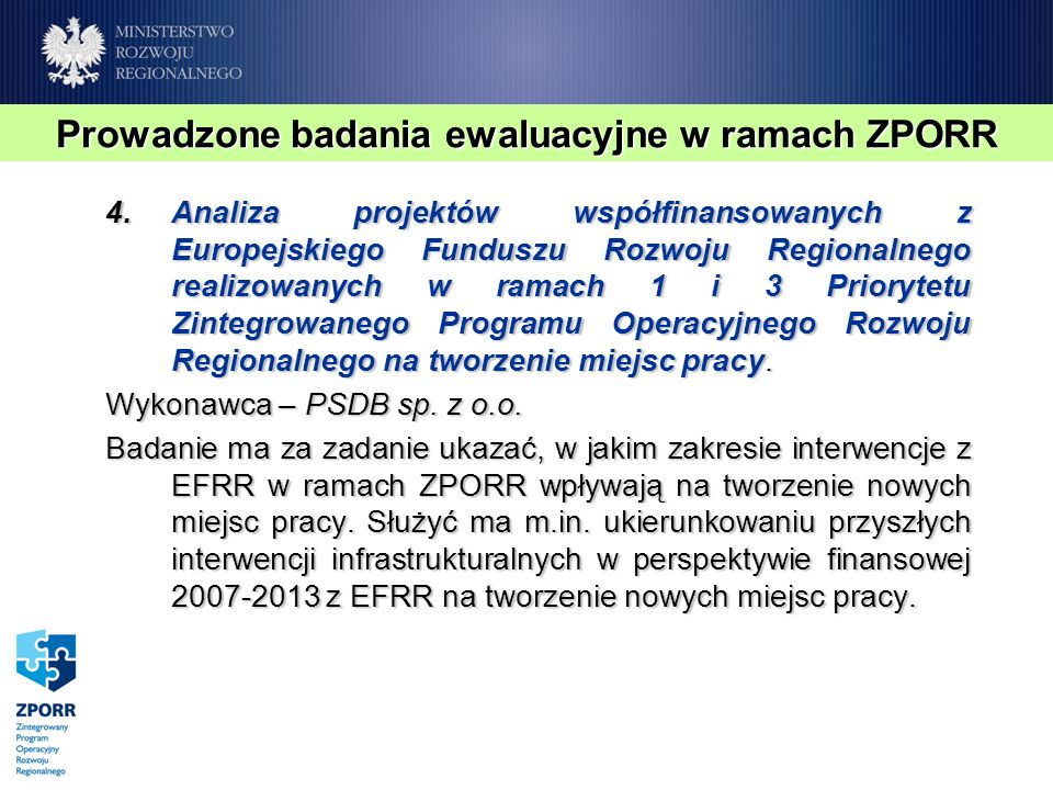 4.Analiza projektów współfinansowanych z Europejskiego Funduszu Rozwoju Regionalnego realizowanych w ramach 1 i 3 Priorytetu Zintegrowanego Programu Operacyjnego Rozwoju Regionalnego na tworzenie miejsc pracy.