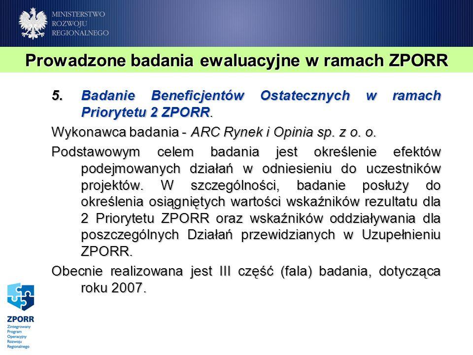 5.Badanie Beneficjentów Ostatecznych w ramach Priorytetu 2 ZPORR. Wykonawca badania - ARC Rynek i Opinia sp. z o. o. Podstawowym celem badania jest ok