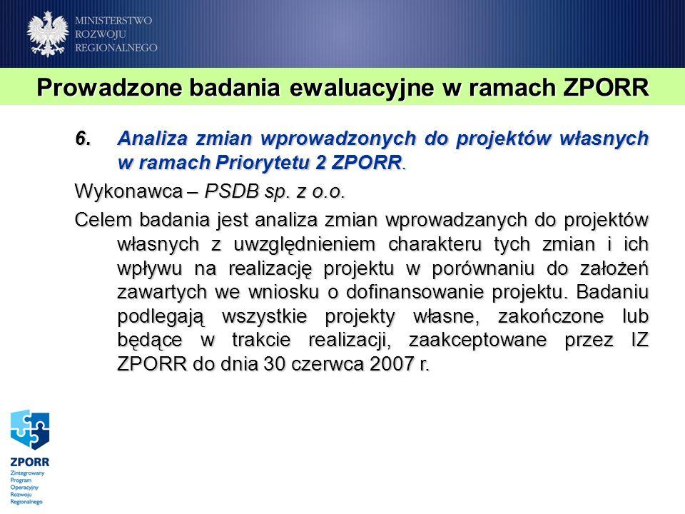 6.Analiza zmian wprowadzonych do projektów własnych w ramach Priorytetu 2 ZPORR. Wykonawca – PSDB sp. z o.o. Celem badania jest analiza zmian wprowadz