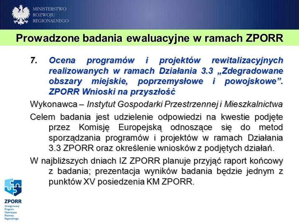 7.Ocena programów i projektów rewitalizacyjnych realizowanych w ramach Działania 3.3 Zdegradowane obszary miejskie, poprzemysłowe i powojskowe. ZPORR