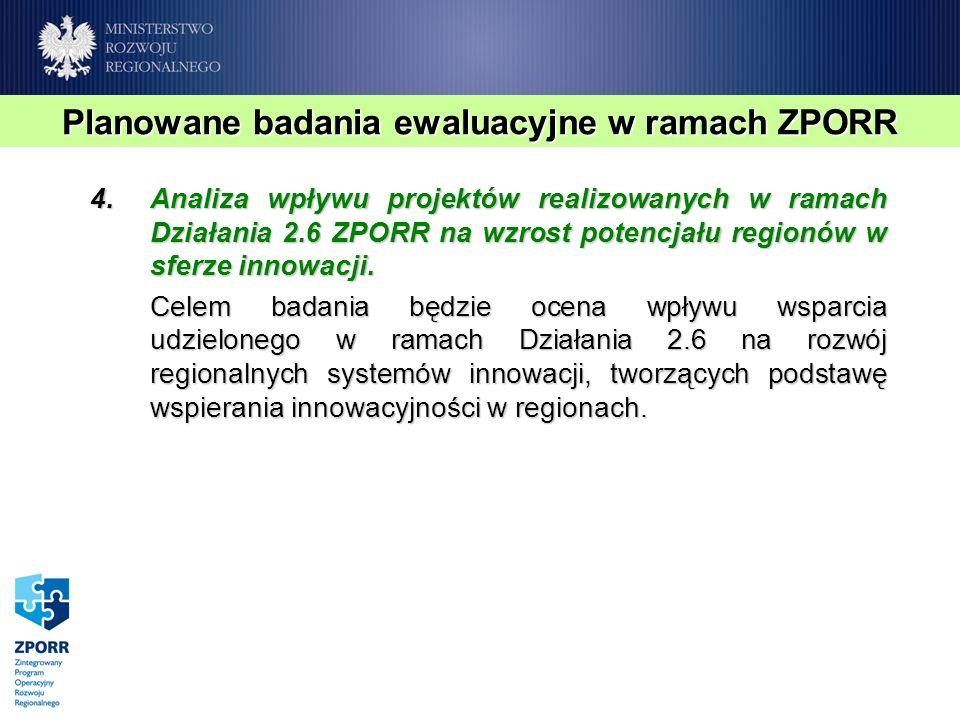 4.Analiza wpływu projektów realizowanych w ramach Działania 2.6 ZPORR na wzrost potencjału regionów w sferze innowacji. Celem badania będzie ocena wpł