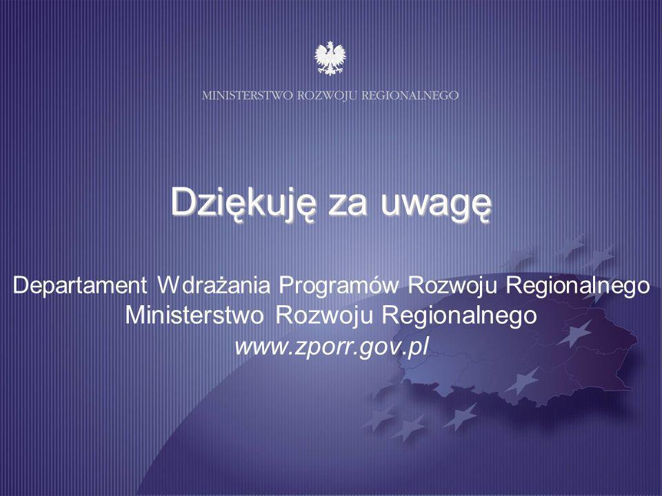 Dziękuję za uwagę Dziękuję za uwagę Departament Wdrażania Programów Rozwoju Regionalnego Ministerstwo Rozwoju Regionalnego www.zporr.gov.pl