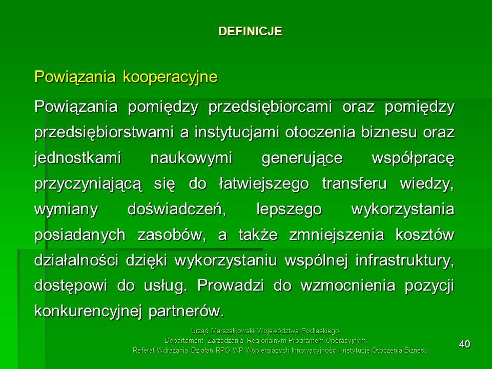 40 DEFINICJE Urząd Marszałkowski Województwa Podlaskiego Departament Zarządzania Regionalnym Programem Operacyjnym Referat Wdrażania Działań RPO WP Ws
