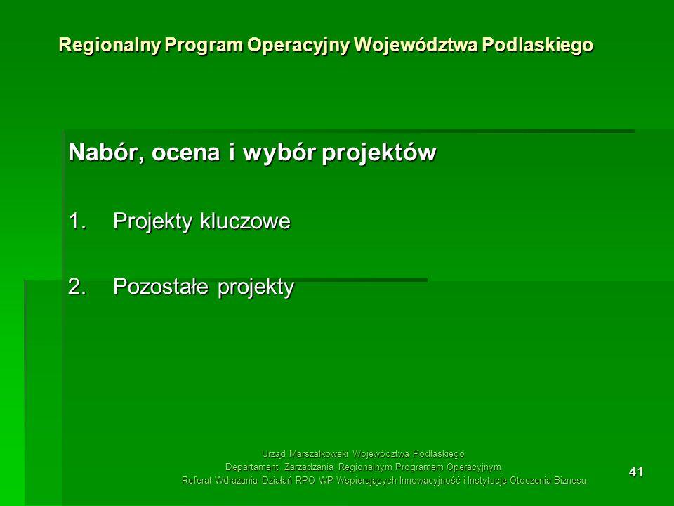 41 Nabór, ocena i wybór projektów 1.Projekty kluczowe 2.Pozostałe projekty Regionalny Program Operacyjny Województwa Podlaskiego Urząd Marszałkowski W