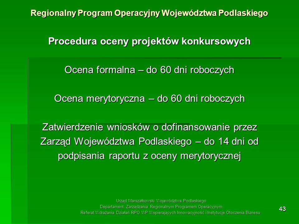43 Procedura oceny projektów konkursowych Ocena formalna – do 60 dni roboczych Ocena merytoryczna – do 60 dni roboczych Zatwierdzenie wniosków o dofin