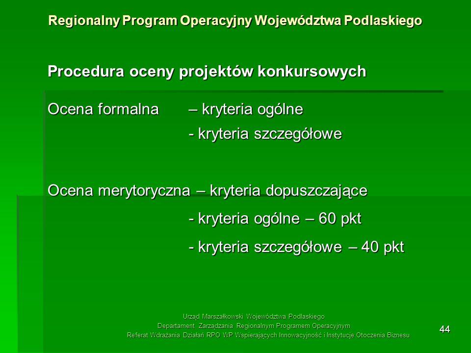 44 Procedura oceny projektów konkursowych Ocena formalna – kryteria ogólne - kryteria szczegółowe Ocena merytoryczna – kryteria dopuszczające - kryter