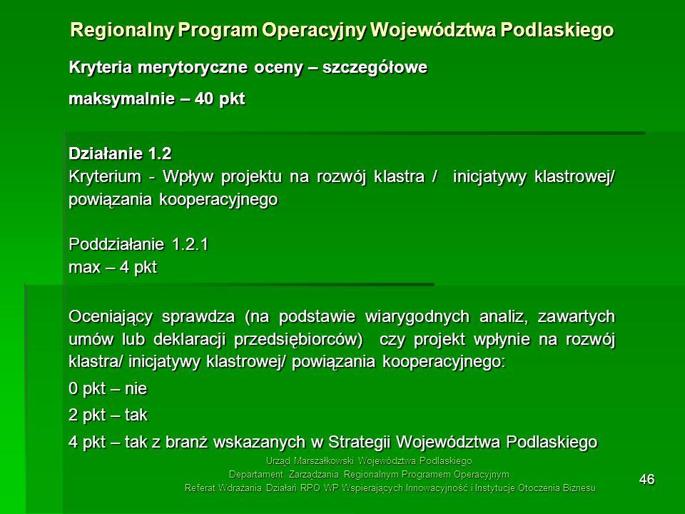 46 Kryteria merytoryczne oceny – szczegółowe maksymalnie – 40 pkt Działanie 1.2 Kryterium - Wpływ projektu na rozwój klastra / inicjatywy klastrowej/