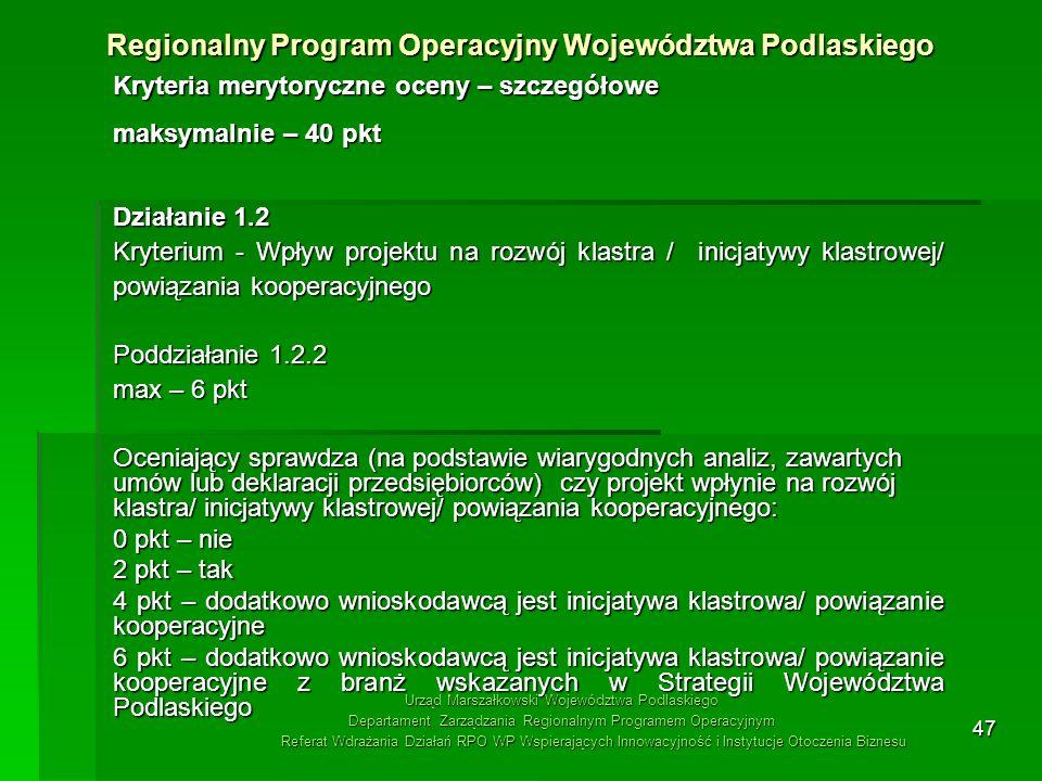 47 Kryteria merytoryczne oceny – szczegółowe maksymalnie – 40 pkt Działanie 1.2 Kryterium - Wpływ projektu na rozwój klastra / inicjatywy klastrowej/