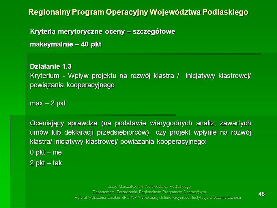48 Kryteria merytoryczne oceny – szczegółowe maksymalnie – 40 pkt Działanie 1.3 Kryterium - Wpływ projektu na rozwój klastra / inicjatywy klastrowej/