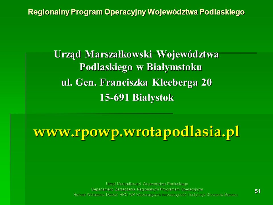 51 Urząd Marszałkowski Województwa Podlaskiego w Białymstoku ul. Gen. Franciszka Kleeberga 20 15-691 Białystok www.rpowp.wrotapodlasia.pl Regionalny P