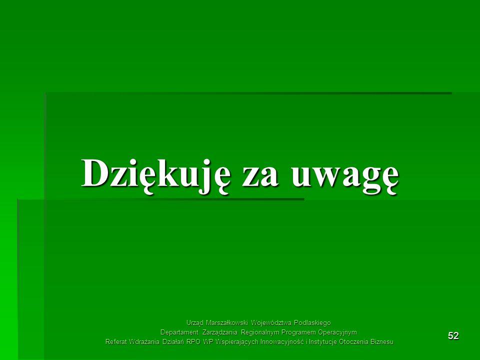 52 Dziękuję za uwagę Urząd Marszałkowski Województwa Podlaskiego Departament Zarządzania Regionalnym Programem Operacyjnym Referat Wdrażania Działań R