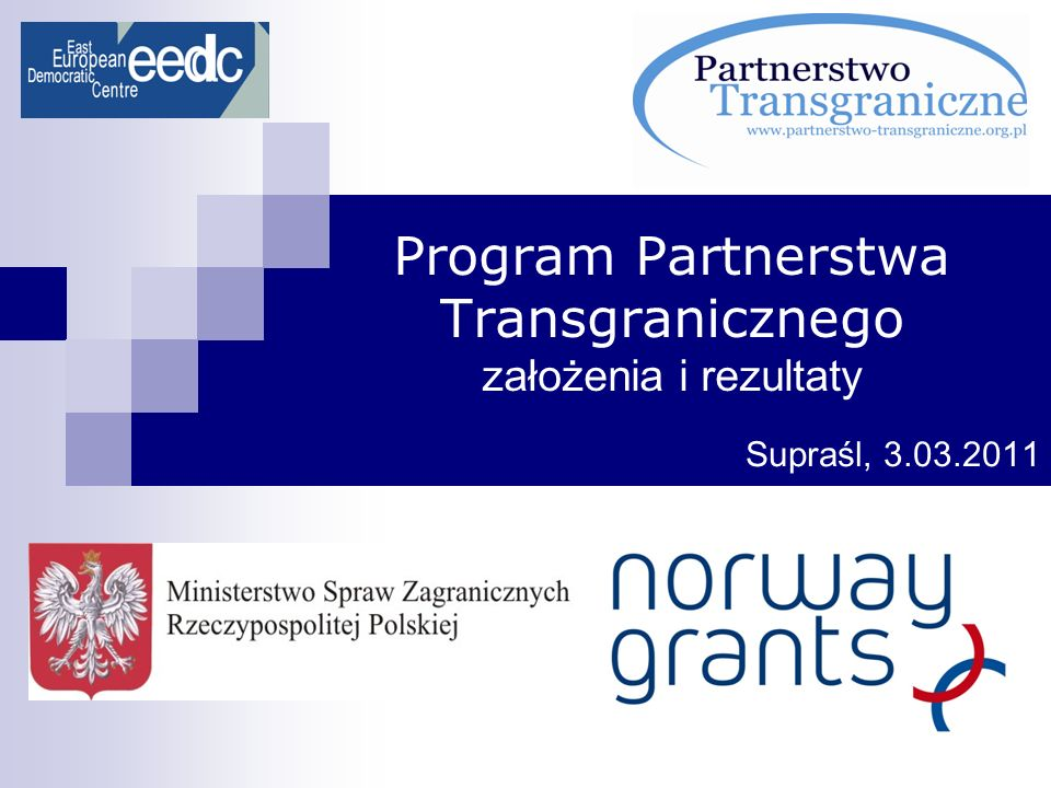 Program Partnerstwa Transgranicznego założenia i rezultaty Supraśl, 3.03.2011