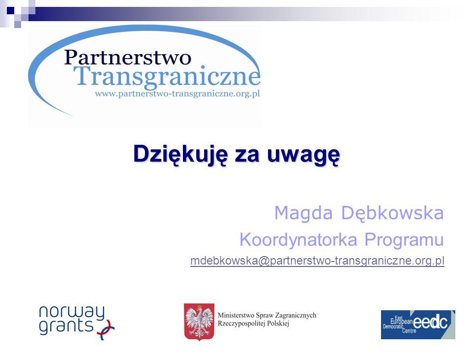Dziękuję za uwagę Magda Dębkowska Koordynatorka Programu mdebkowska@partnerstwo-transgraniczne.org.pl
