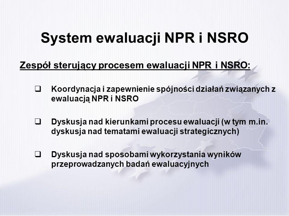 System ewaluacji NPR i NSRO Zespół sterujący procesem ewaluacji NPR i NSRO: Koordynacja i zapewnienie spójności działań związanych z ewaluacją NPR i N
