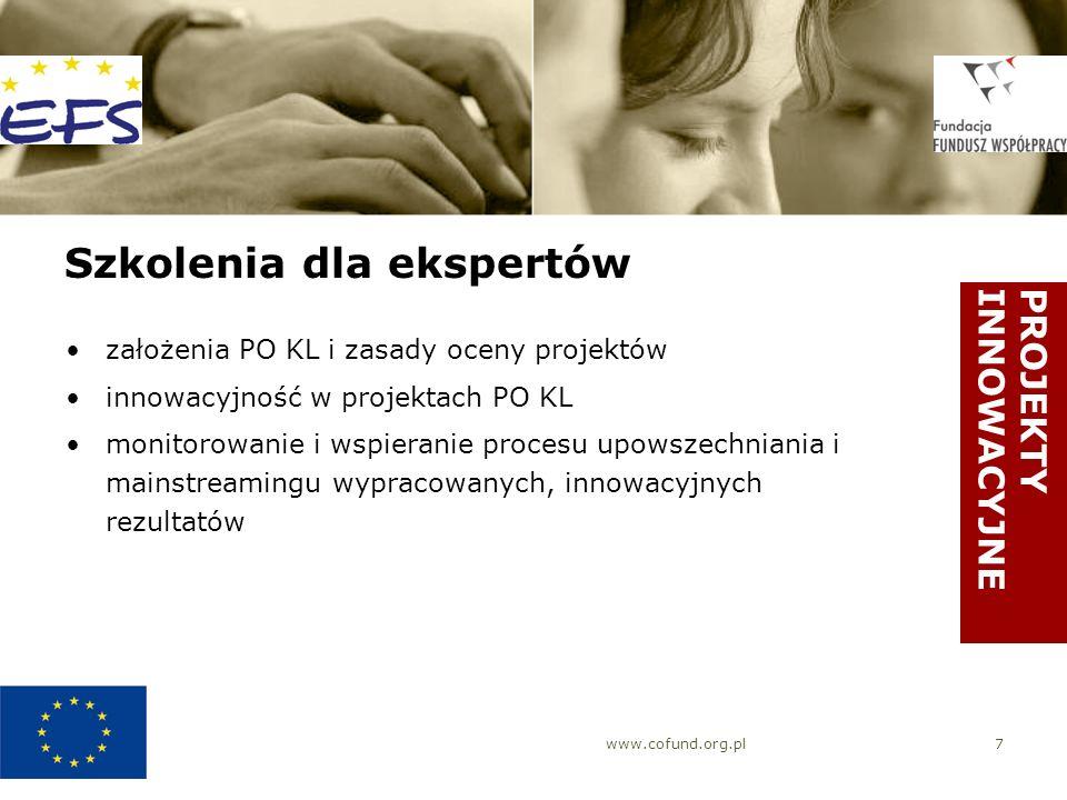 www.cofund.org.pl7 Szkolenia dla ekspertów założenia PO KL i zasady oceny projektów innowacyjność w projektach PO KL monitorowanie i wspieranie procesu upowszechniania i mainstreamingu wypracowanych, innowacyjnych rezultatów PROJEKTYINNOWACYJNE