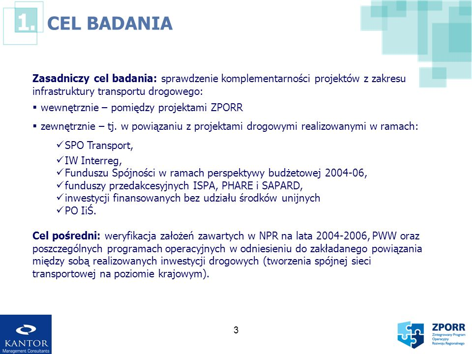 3 CEL BADANIA Zasadniczy cel badania: sprawdzenie komplementarności projektów z zakresu infrastruktury transportu drogowego: wewnętrznie – pomiędzy pr