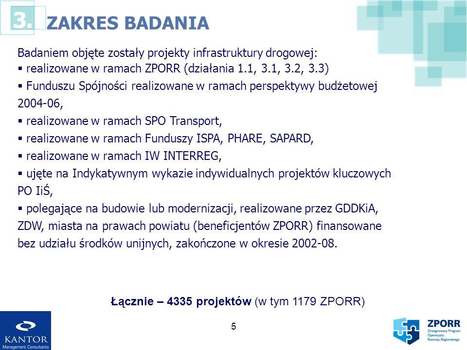 5 ZAKRES BADANIA Badaniem objęte zostały projekty infrastruktury drogowej: realizowane w ramach ZPORR (działania 1.1, 3.1, 3.2, 3.3) Funduszu Spójnośc