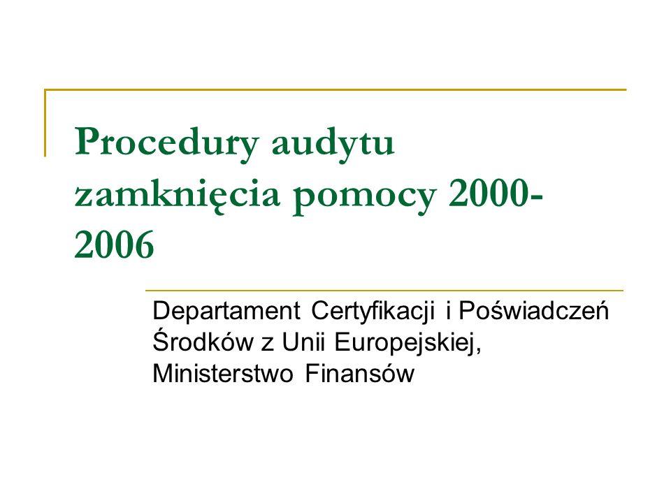 Procedury audytu zamknięcia pomocy 2000- 2006 Departament Certyfikacji i Poświadczeń Środków z Unii Europejskiej, Ministerstwo Finansów