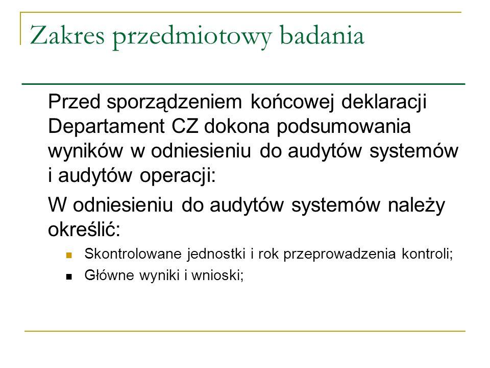 Zakres przedmiotowy badania Przed sporządzeniem końcowej deklaracji Departament CZ dokona podsumowania wyników w odniesieniu do audytów systemów i aud