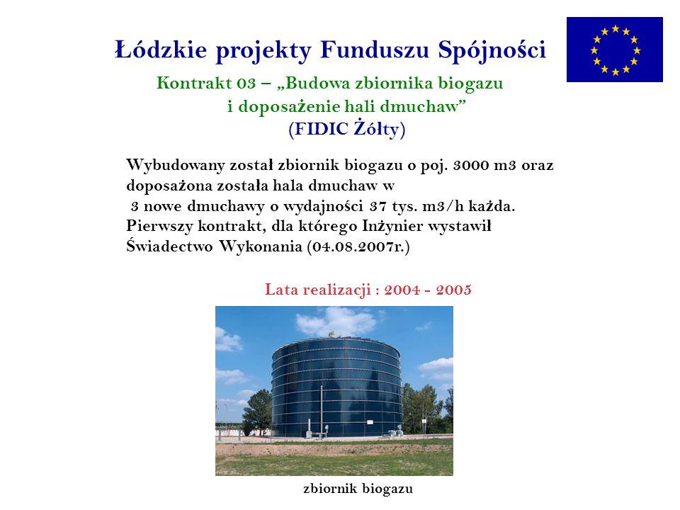 Ł ódzkie projekty Funduszu Spójno ś ci Kontrakt 03 – Budowa zbiornika biogazu i doposa ż enie hali dmuchaw (FIDIC Ż ó ł ty) Wybudowany zosta ł zbiornik biogazu o poj.