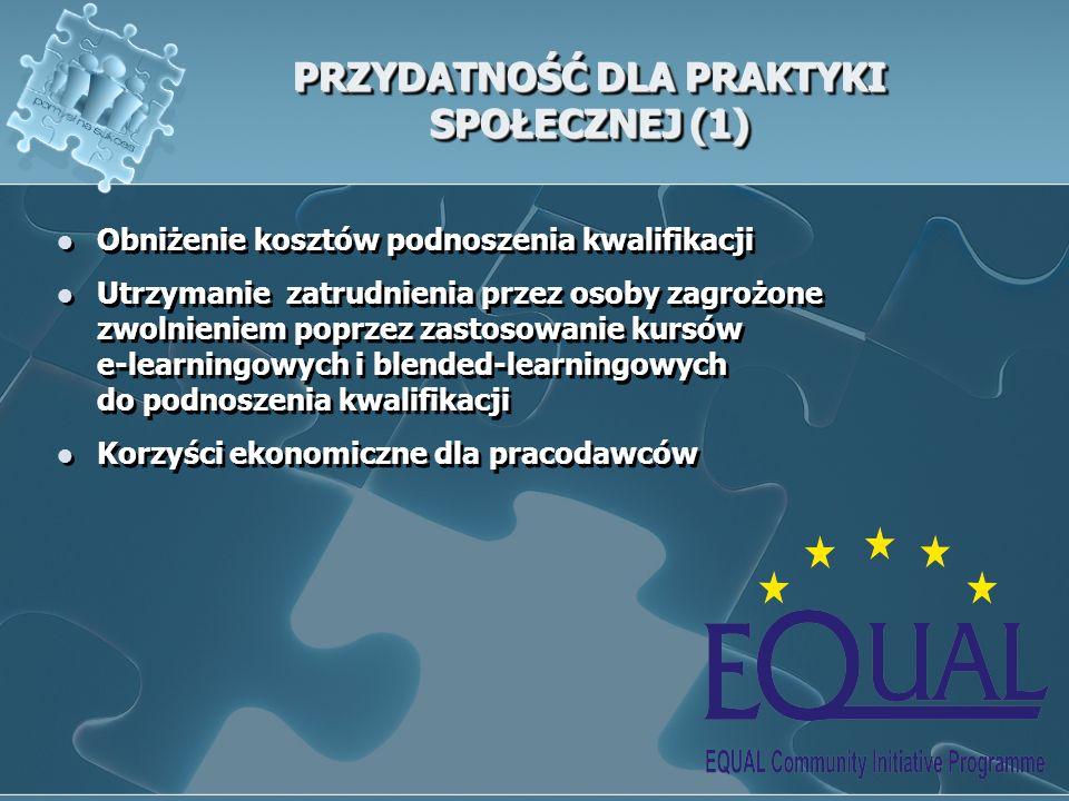 PRZYDATNOŚĆ DLA PRAKTYKI SPOŁECZNEJ (1) Obniżenie kosztów podnoszenia kwalifikacji Utrzymanie zatrudnienia przez osoby zagrożone zwolnieniem poprzez z