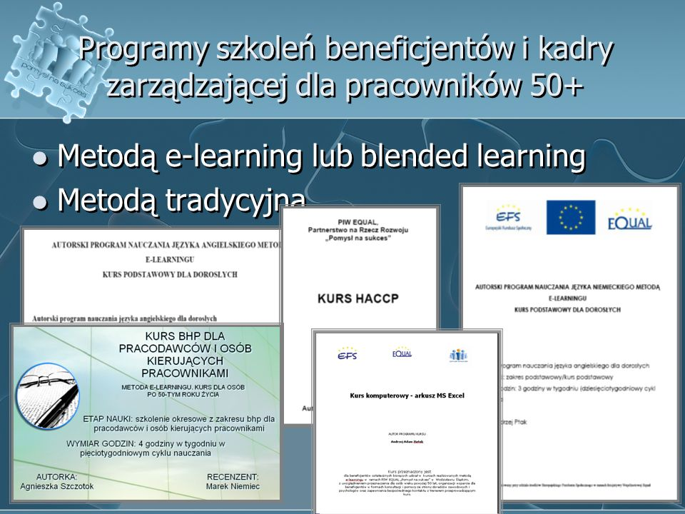 Programy szkoleń beneficjentów i kadry zarządzającej dla pracowników 50+ Metodą e-learning lub blended learning Metodą tradycyjną Metodą e-learning lu
