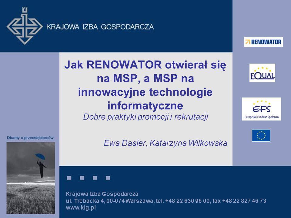 Krajowa Izba Gospodarcza ul. Trębacka 4, 00-074 Warszawa, tel. +48 22 630 96 00, fax +48 22 827 46 73 www.kig.pl Jak RENOWATOR otwierał się na MSP, a