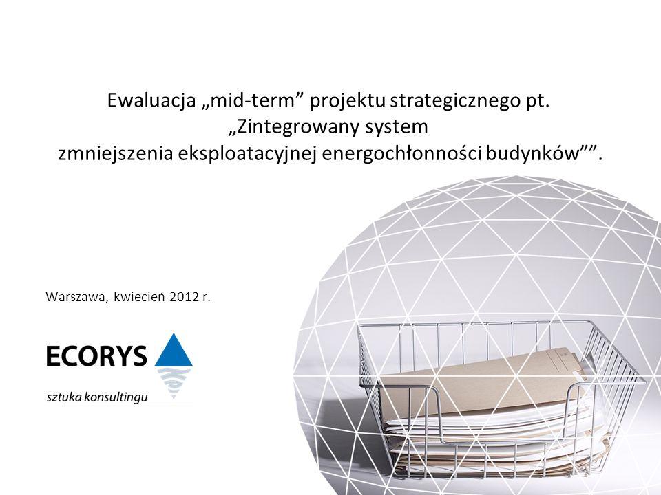 Warszawa, kwiecień 2012 r. Ewaluacja mid-term projektu strategicznego pt. Zintegrowany system zmniejszenia eksploatacyjnej energochłonności budynków.