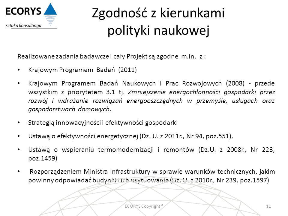 Zgodność z kierunkami polityki naukowej ECORYS Copyright ®11 Realizowane zadania badawcze i cały Projekt są zgodne m.in. z : Krajowym Programem Badań