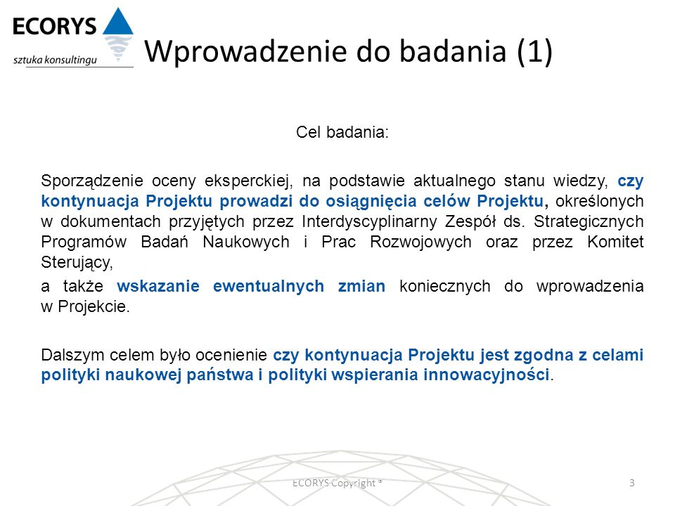 Wprowadzenie do badania (1) ECORYS Copyright ®3 Cel badania: Sporządzenie oceny eksperckiej, na podstawie aktualnego stanu wiedzy, czy kontynuacja Pro