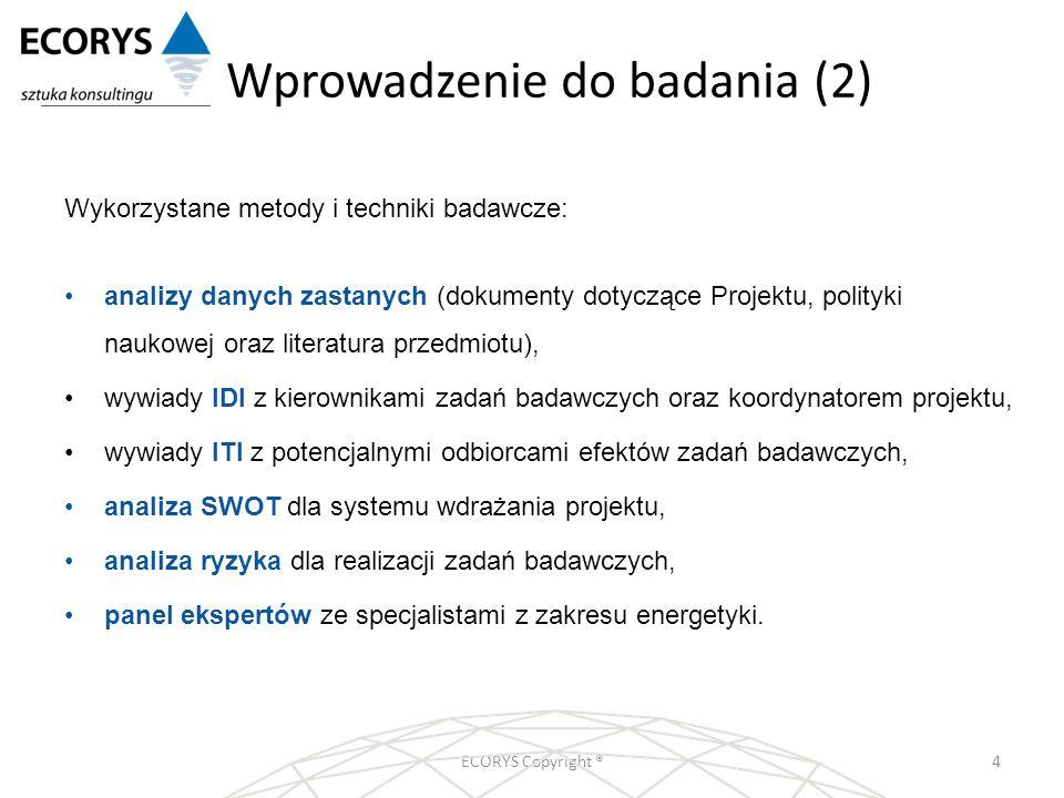 Wprowadzenie do badania (2) ECORYS Copyright ®4 Wykorzystane metody i techniki badawcze: analizy danych zastanych (dokumenty dotyczące Projektu, polit