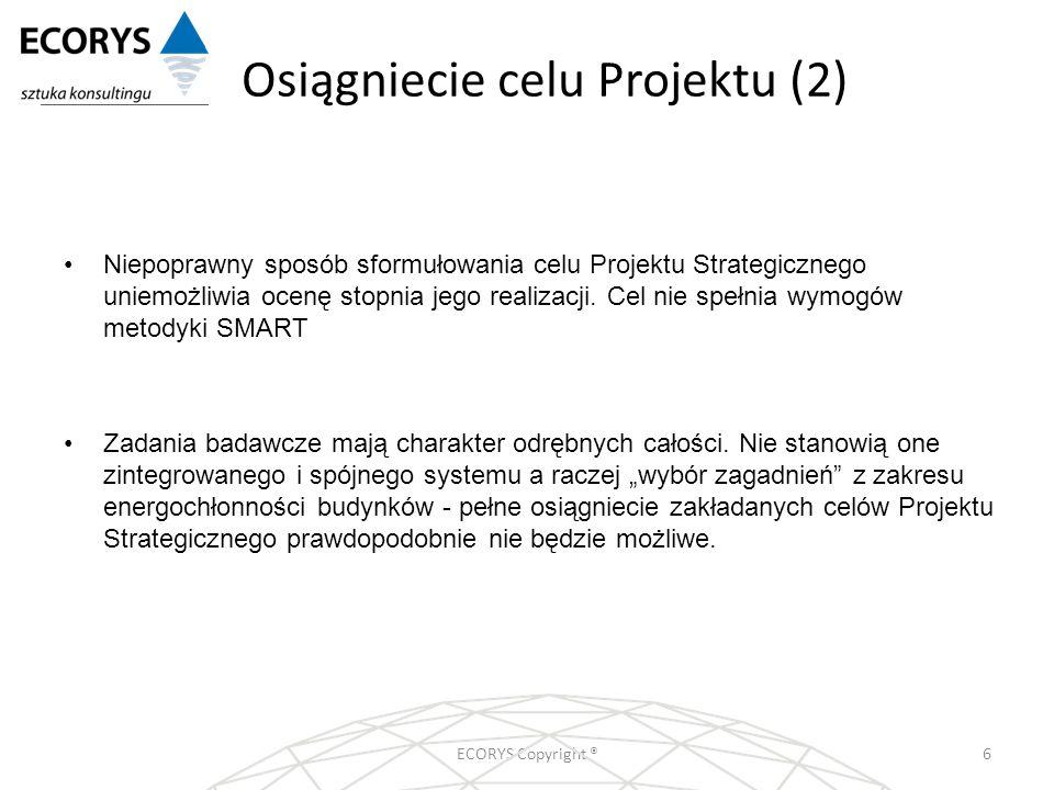 Osiągniecie celu Projektu (2) ECORYS Copyright ®6 Niepoprawny sposób sformułowania celu Projektu Strategicznego uniemożliwia ocenę stopnia jego realiz