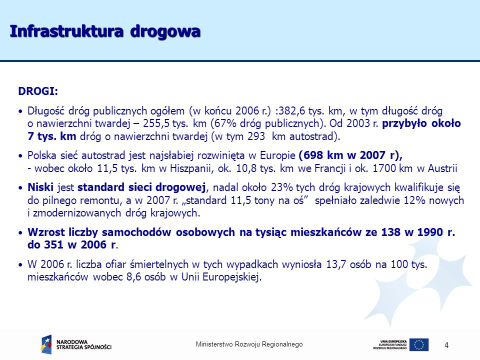 Ministerstwo Rozwoju Regionalnego 4 Infrastruktura drogowa DROGI: Długość dróg publicznych ogółem (w końcu 2006 r.) :382,6 tys. km, w tym długość dróg