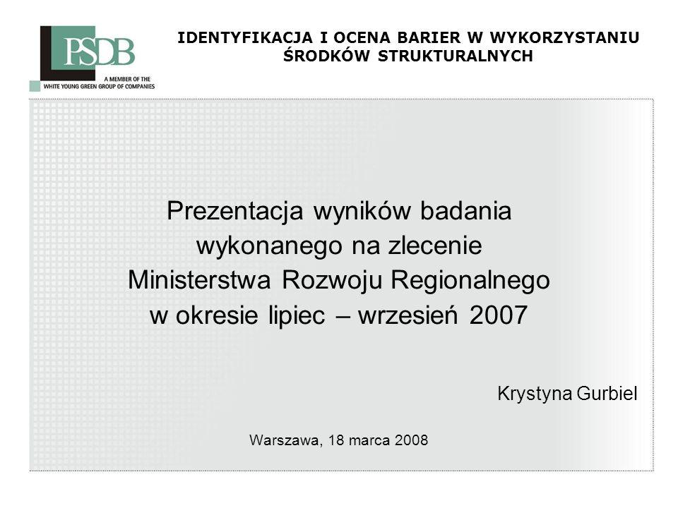IDENTYFIKACJA I OCENA BARIER W WYKORZYSTANIU ŚRODKÓW STRUKTURALNYCH Prezentacja wyników badania wykonanego na zlecenie Ministerstwa Rozwoju Regionalne