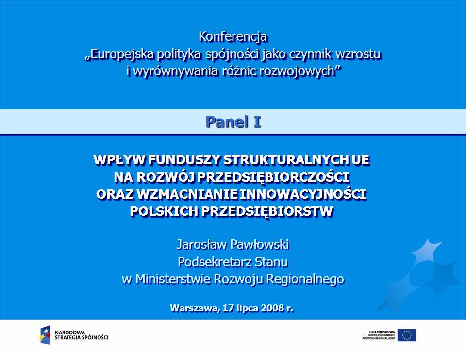 WPŁYW FUNDUSZY STRUKTURALNYCH UE NA ROZWÓJ PRZEDSIĘBIORCZOŚCI ORAZ WZMACNIANIE INNOWACYJNOŚCI POLSKICH PRZEDSIĘBIORSTW Warszawa, 17 lipca 2008 r. Konf