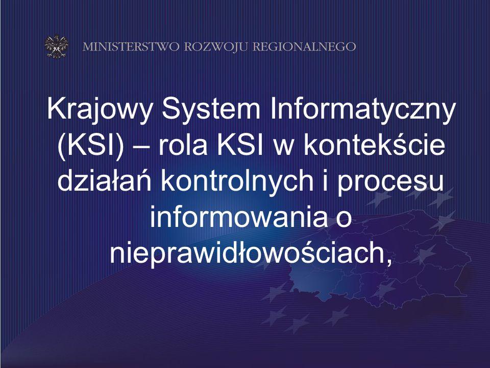 1 Krajowy System Informatyczny (KSI) – rola KSI w kontekście działań kontrolnych i procesu informowania o nieprawidłowościach,