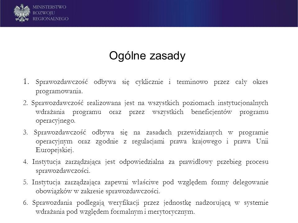 Ogólne zasady 1. Sprawozdawczość odbywa się cyklicznie i terminowo przez cały okres programowania. 2. Sprawozdawczość realizowana jest na wszystkich p