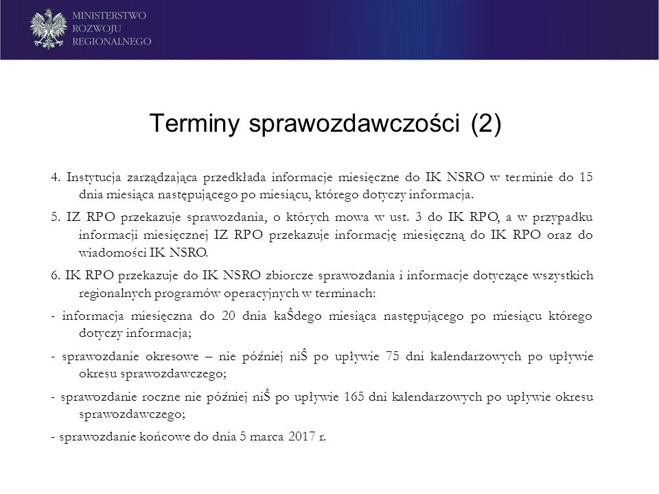 Terminy sprawozdawczości (2) 4. Instytucja zarządzająca przedkłada informacje miesięczne do IK NSRO w terminie do 15 dnia miesiąca następującego po mi