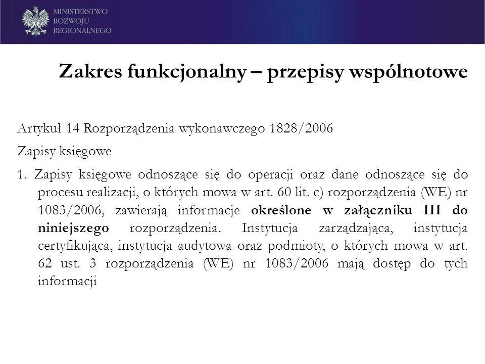 Zakres funkcjonalny – przepisy wspólnotowe Artykuł 14 Rozporządzenia wykonawczego 1828/2006 Zapisy księgowe 1. Zapisy księgowe odnoszące się do operac